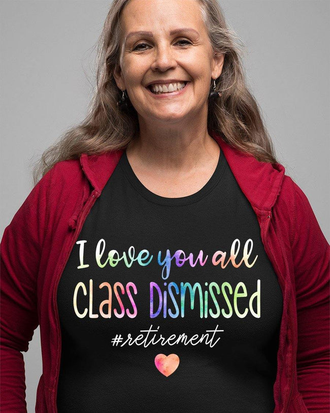 Retired Teacher - I love you all class dismissed Retirement - Standard T-shirt - Teeducate