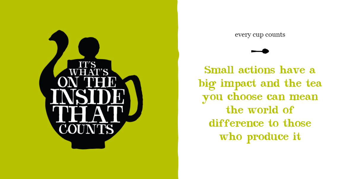 Small actions have a big impact and the tea you choose can mean the world of difference to those who produce it