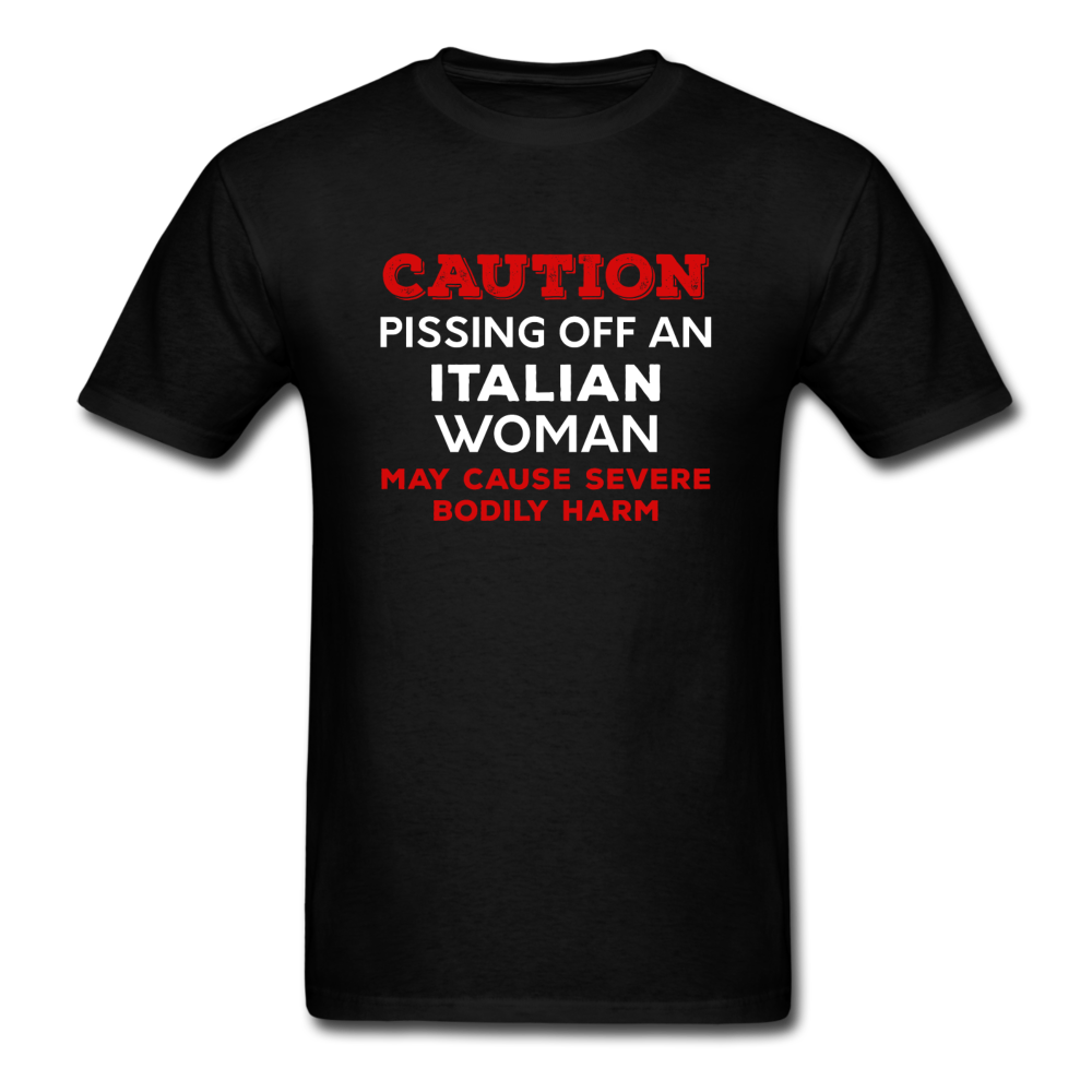 Caution Pissing Off An Italian Woman May Cause Severe Bodily Harm T-shirt - black