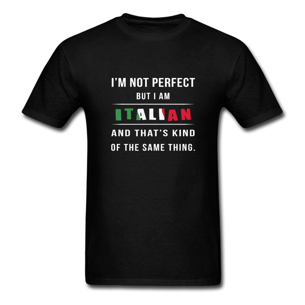 I'm not perfect, but I am Italian and that's kind of the same thing T-shirt - black