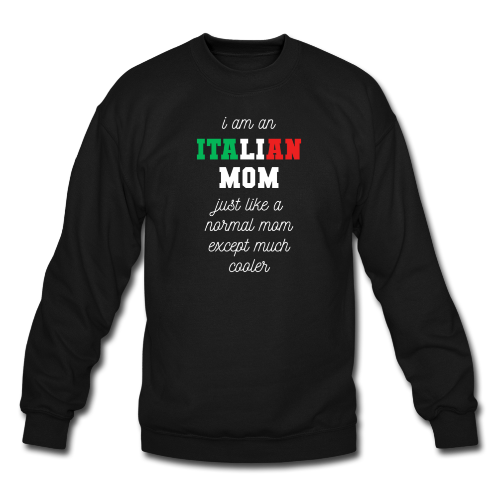 I am an italian mom, just like a normal mom except much cooler Crewneck Sweatshirt - black
