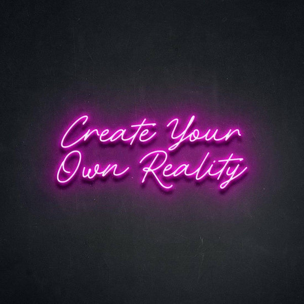 'Create your own Reality' Neon Sign - Neon Chase