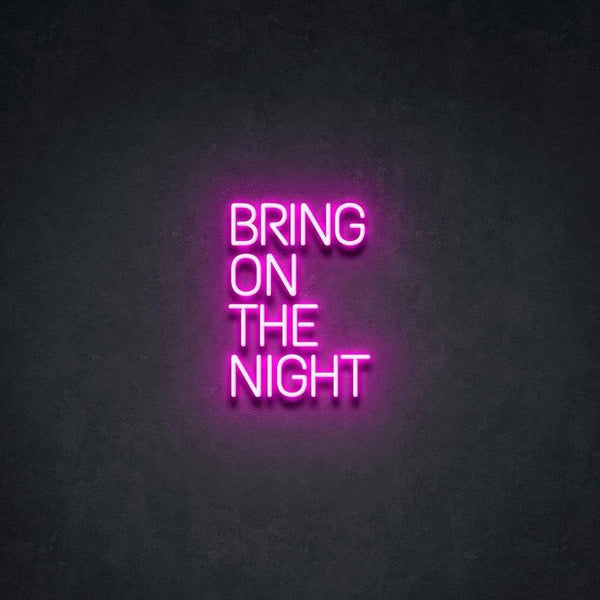 'Bring On The Night' Neon Sign - Neon Chase