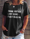 Drink Water Fight Racism Women T-Shirt