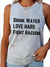 Drink Water Fight Racism Women Tank Top