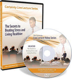 Certainty Live Lecture Series - The Secrets to Beating Stress and Living Healthier