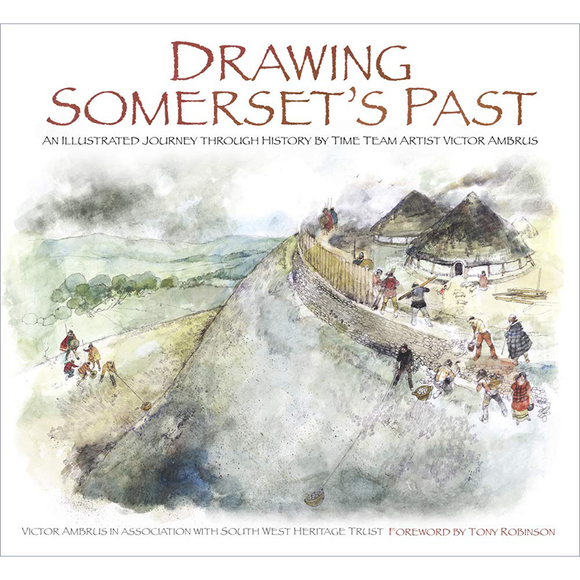 Drawing Somerset's Past: An Illustrated Journey through History by Time Team Artist Victor Ambrus