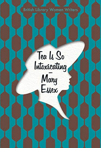 Tea is So Intoxicating (British Library Women Writers)