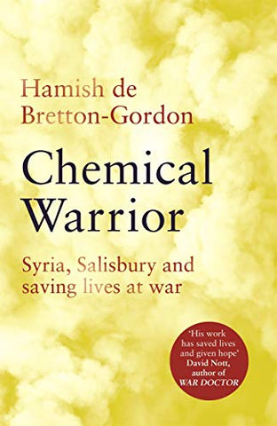 Chemical Warrior: Syria, Salisbury and Saving Lives at War - As heard on Radio 2