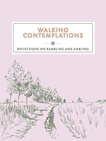 Walking Contemplations: Reflections on Rambling and Ambling (Contemplations Series)