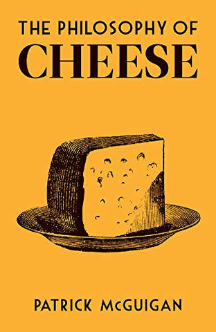 The Philosophy of Cheese (Philosophies)