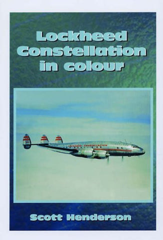 Lockheed Constellation In Colour: A Photographic History of one of the most Charismatic American Civil Aircraft Ever Built