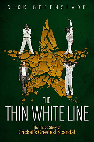 The Thin White Line: The Inside Story of Cricket's Greatest Fixing Scandal: The Inside Story of Cricket's Greatest Scandal