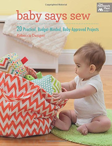 Baby Says Sew: 20 Practical, Budget-Minded, Baby-Approved Projects