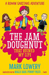 The Jam Doughnut That Ruined My Life (Roman Garstang Disasters)