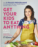 Get Your Kids to Eat Anything: A 5-Phase Programme to Change the Way Your Family Think about Food