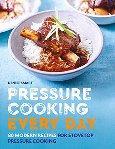 Pressure Cooking Every Day: 80 modern recipes for stovetop pressure cooking