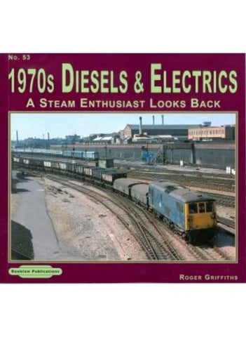 1970's Diesels & Electrics: 53: A Steam Enthusiasts Looks Back