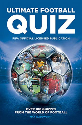 FIFA Ultimate Football Quiz: Over 100 quizzes from the world of football (Quiz Books)
