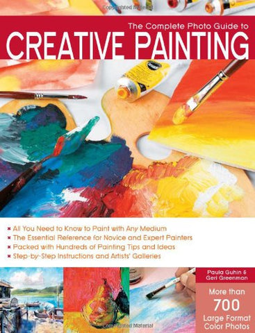 The Complete Photo Guide to Creative Painting by Guhin, Paula; Greenman, Geri by Guhin, Paula; Greenman, Geri