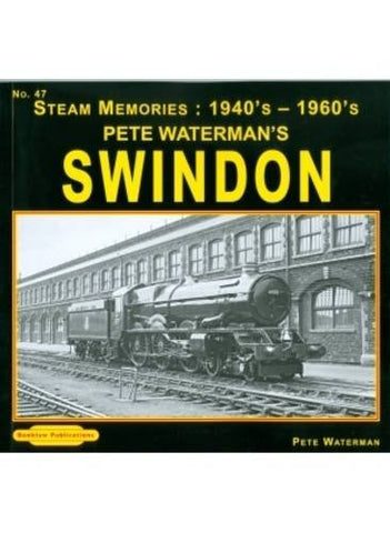 1940's-1960's Swindon Pete Waterman's: 47 (Steam Memories)