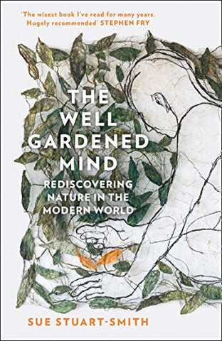 The Well Gardened Mind: Rediscovering Nature in the Modern World