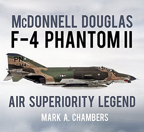 McDonnell Douglas F-4 Phantom II: Air Superiority Legend