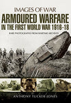 Armoured Warfare in the First World War: Rare Photographs from Wartime Archives (Images of War)