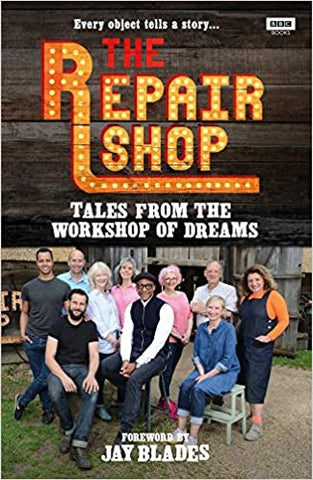 The Repair Shop: Tales from the Workshop of Dreams Hardcover