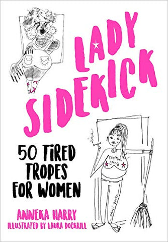 Lady Sidekick: 50 Tired Tropes for Women