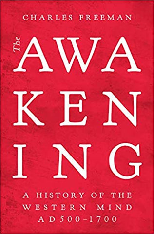 The Awakening: A History of the Western Mind AD 500 - AD 1700 Hardcover