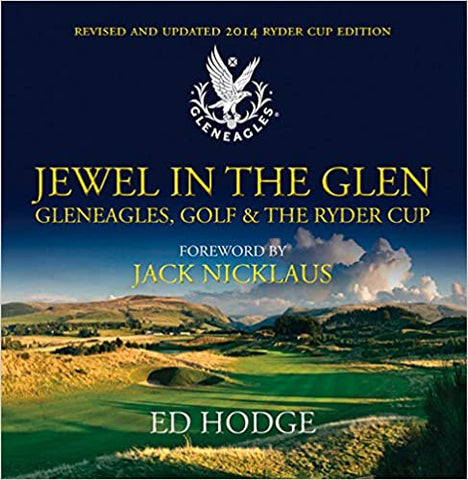 Jewel in the Glen: Gleneagles, Golf and the Ryder Cup: New Edition