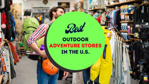 Top 8 Outdoor Adventure Gear Stores In The U.S For Buying Your Next Outdoor Gear