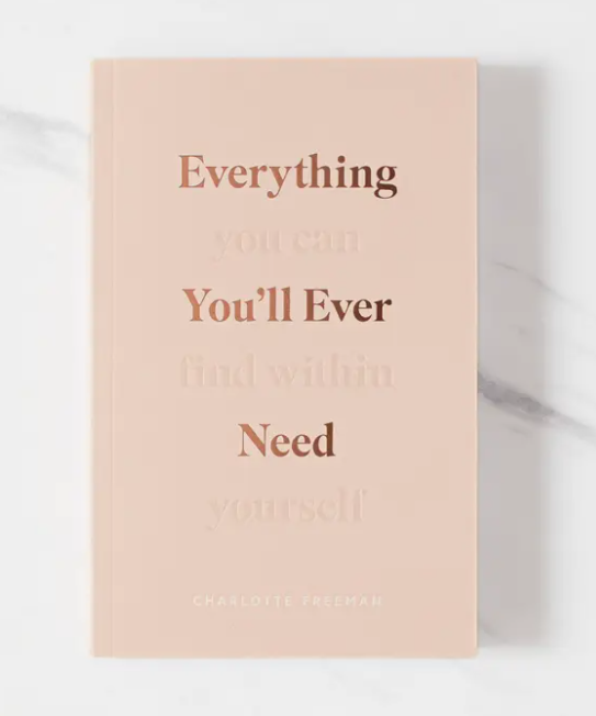 Everything You'll Ever Need, You Can Find Within Yourself