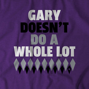Gary Doesn't Do A Whole Lot