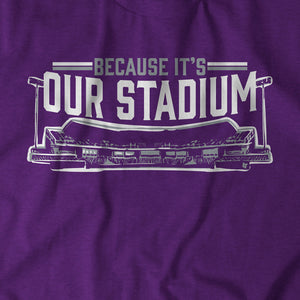 Because It's Our Stadium
