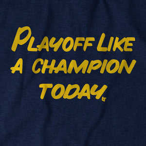 Playoff Like A Champion Today