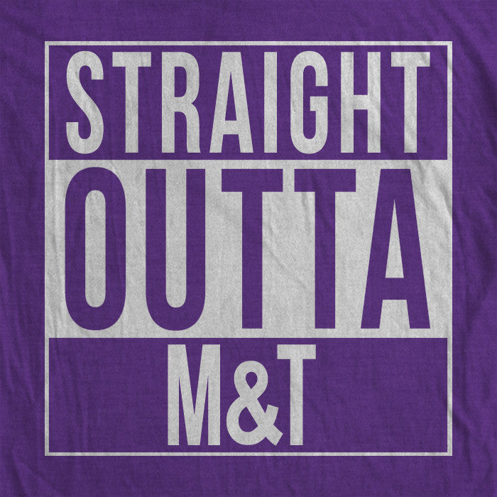 Straight Outta M&T