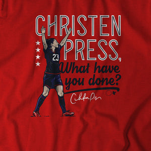 Christen Press, What Have You Done?
