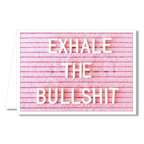 Greeting Card - Exhale the Bullshit