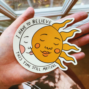"""This Time Still Matters - 4"""" sticker"""