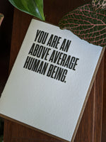 You Are An Above Average Human Being | Letterpress Card