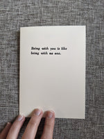 Being with You is Like Being with No One | Letterpress Card