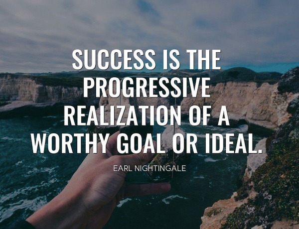 """Earl Nightingale quote """"Success is the progressive realization of a worthy goal or ideal."""""""