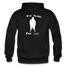 Load image into Gallery viewer, Why Settle For Less Hoodie-White Image - black