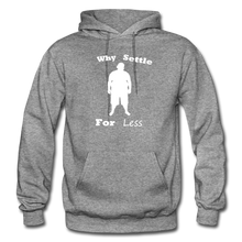 Load image into Gallery viewer, Why Settle For Less Hoodie-White Image - graphite heather