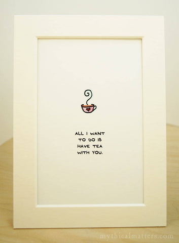 All I Want To Do Is Have Tea With You Print