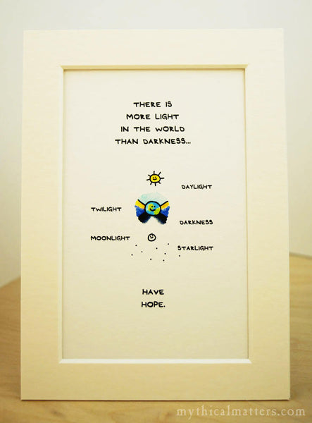 There Is More Light In The World Than Darkness Print