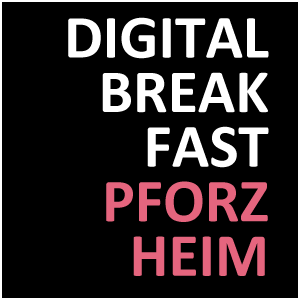 DIGITAL BREAKFAST PFORZHEIM