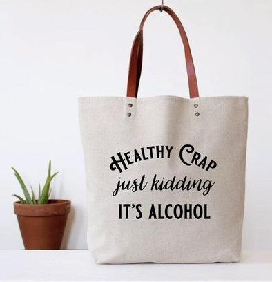 Healthy Crap, Just Kidding, It's Alcohol Tote bag